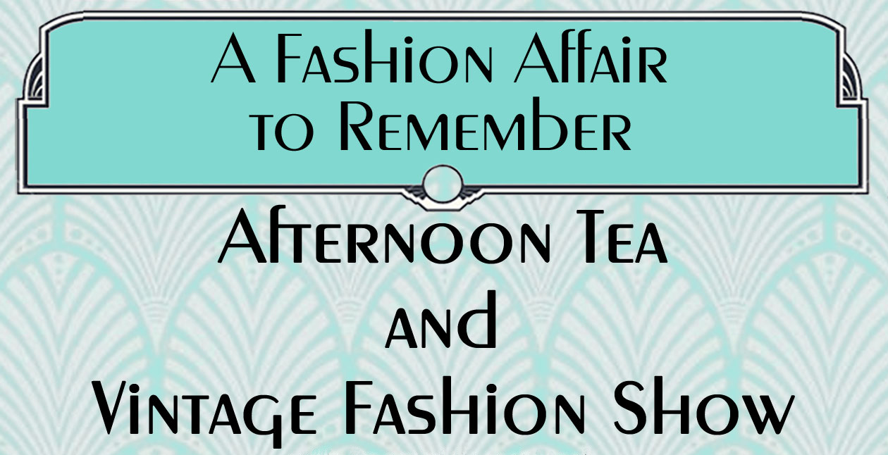 A Fashion Affair to Remember: Afternoon Tea and Vintage Fashion Show - Dallas Woman's Forum
